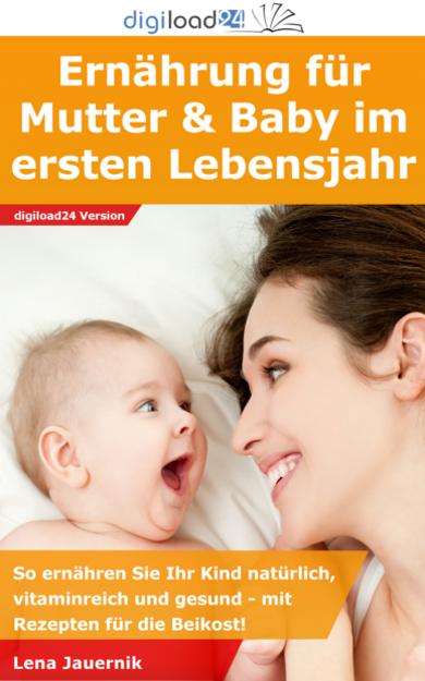 Ernährung für Mutter und Baby im ersten Lebensjahr