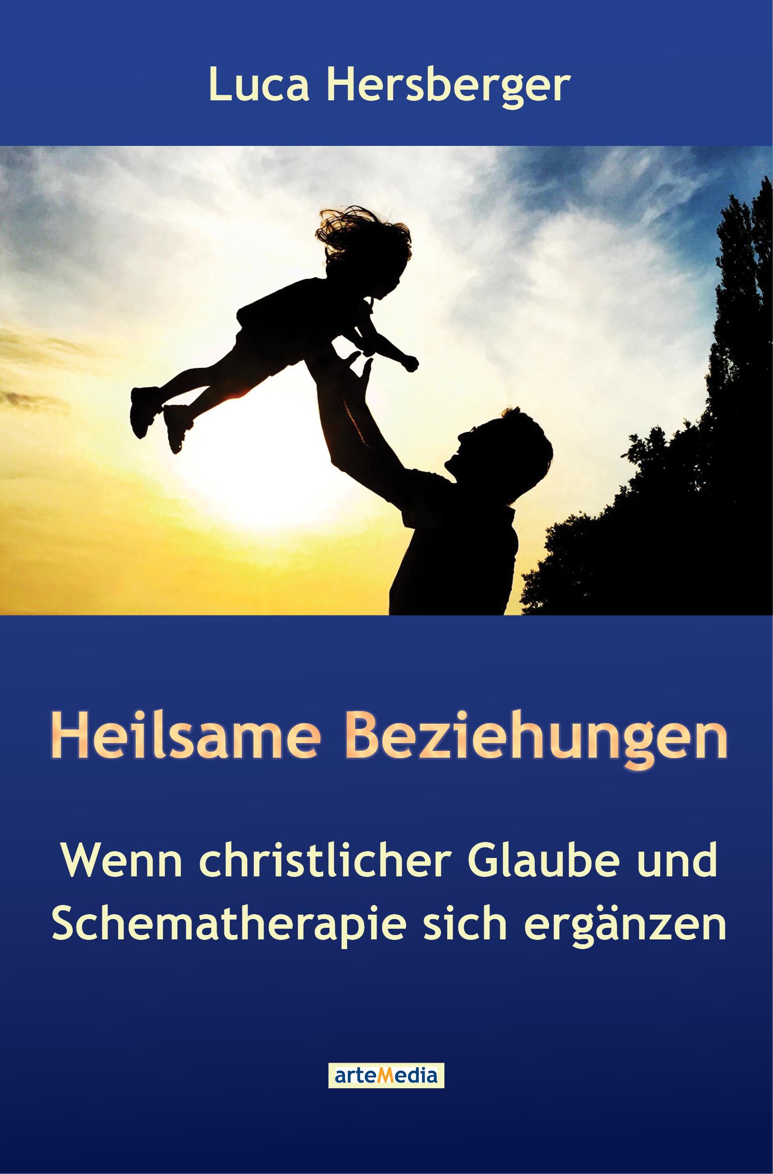 Luca Hersberger – Heilsame Beziehungen – Wenn christlicher Glaube und Schematherapie sich ergänzen