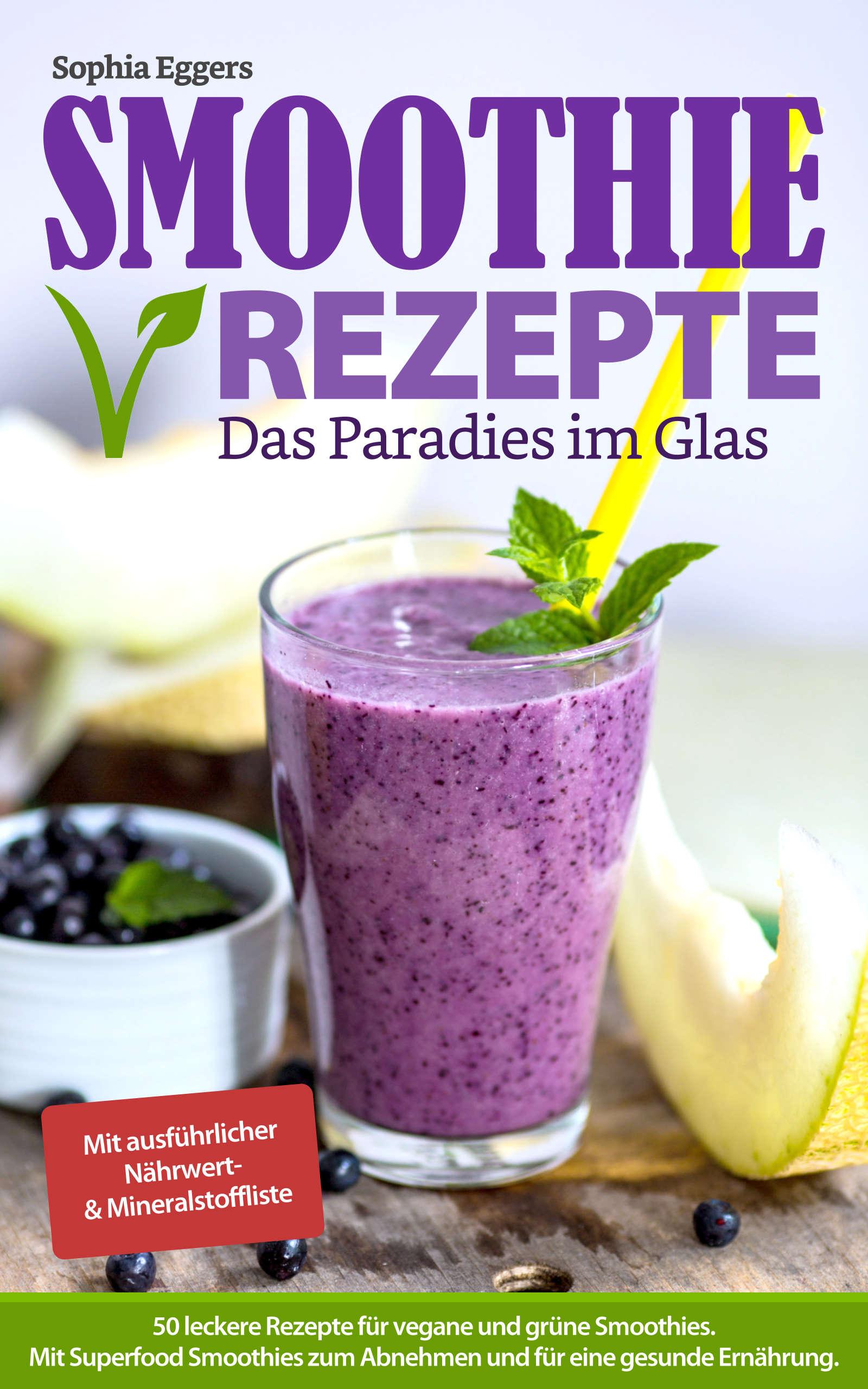 Sophia Eggers – Smoothie Rezepte – Das Paradies im Glas