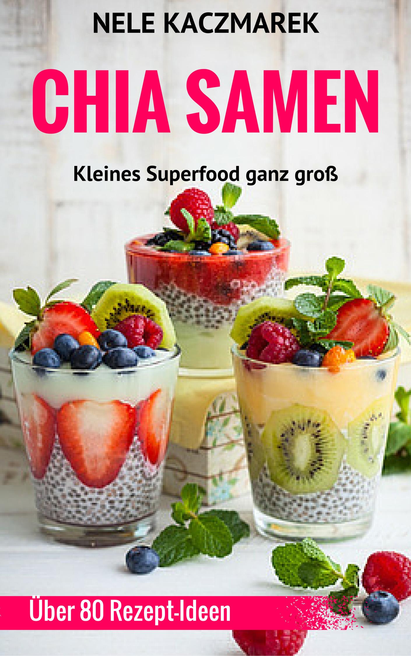 Nele Kaczmarek – Chia Samen – Kleines Superfood ganz groß