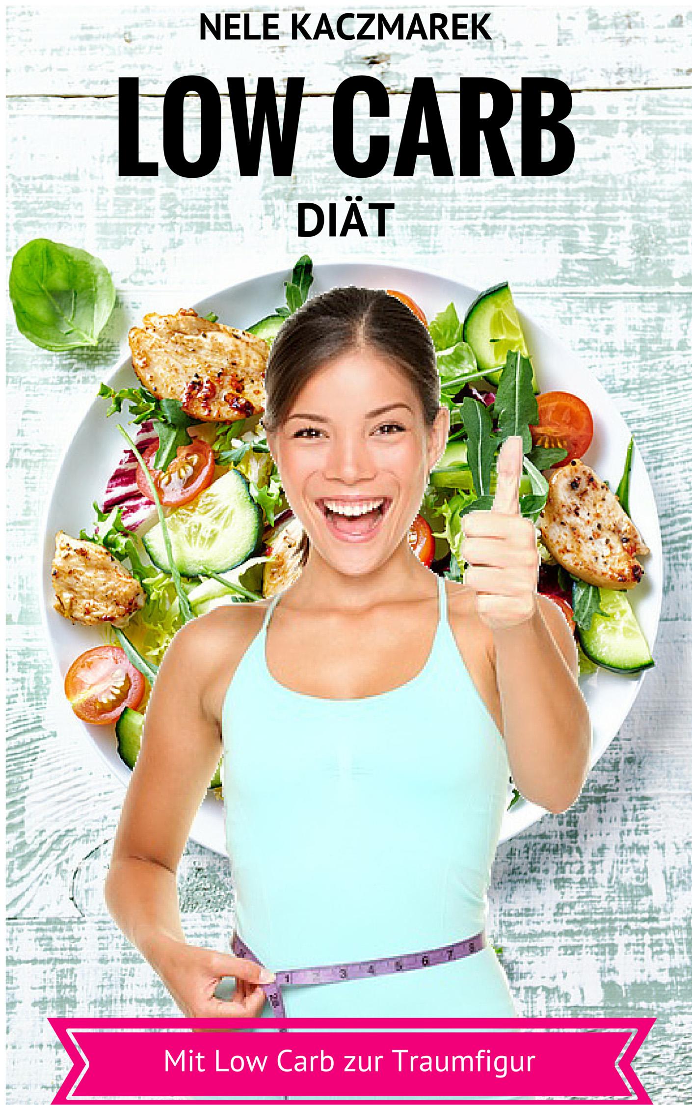 Nele Kaczmarek – Low Carb Diät: Mit wenig Kohlenhydraten viel Abnehmen