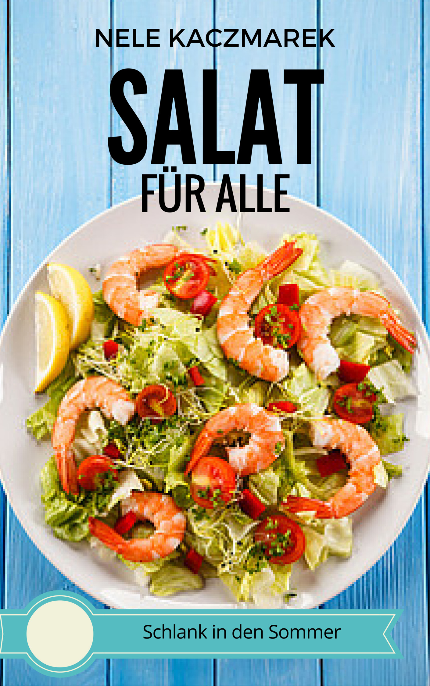 Nele Kaczmarek – Salat für Alle – Schlank, Gesund & Lecker in den Sommer