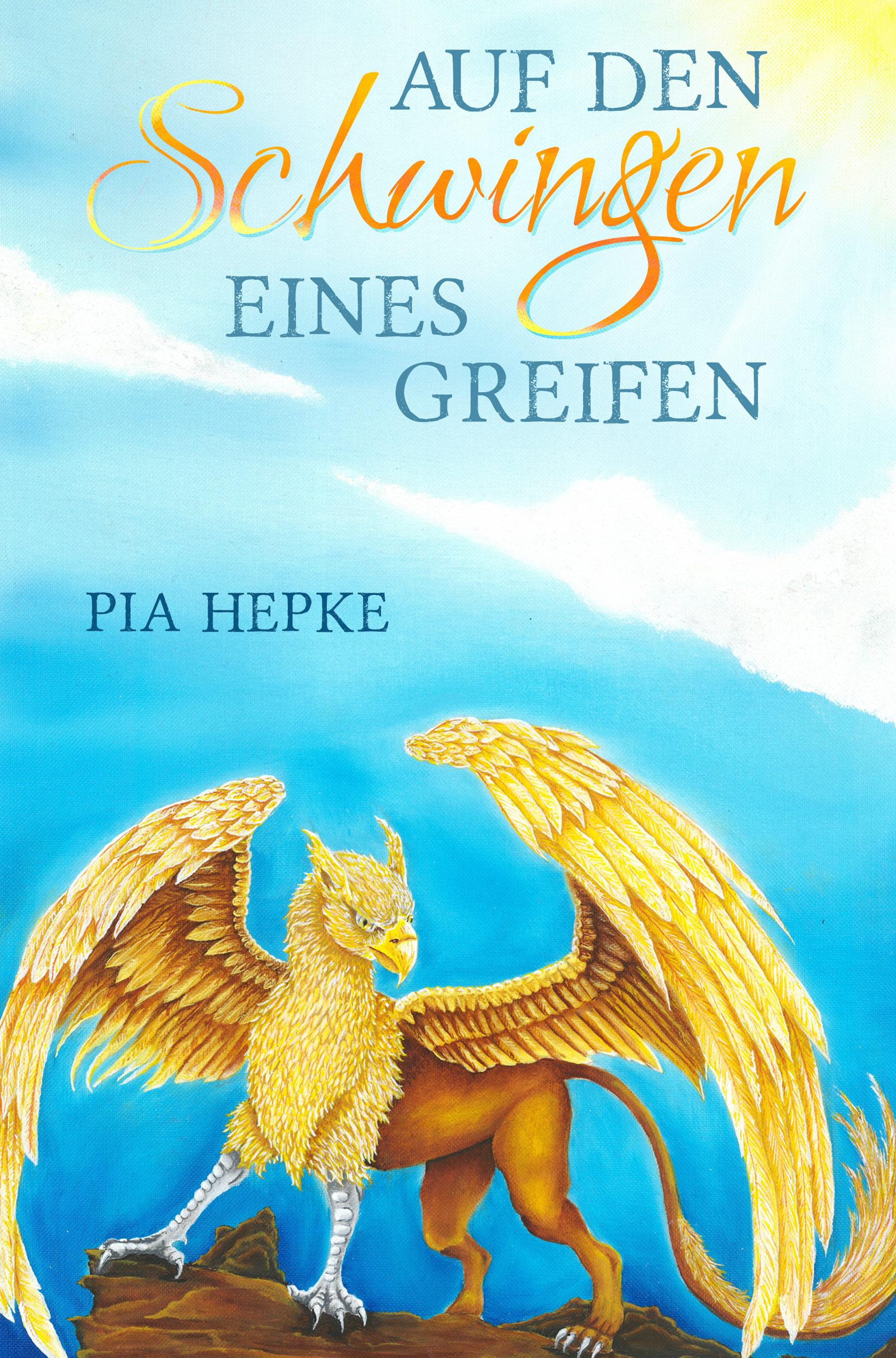 Pia Hepke – Auf den Schwingen eines Greifen