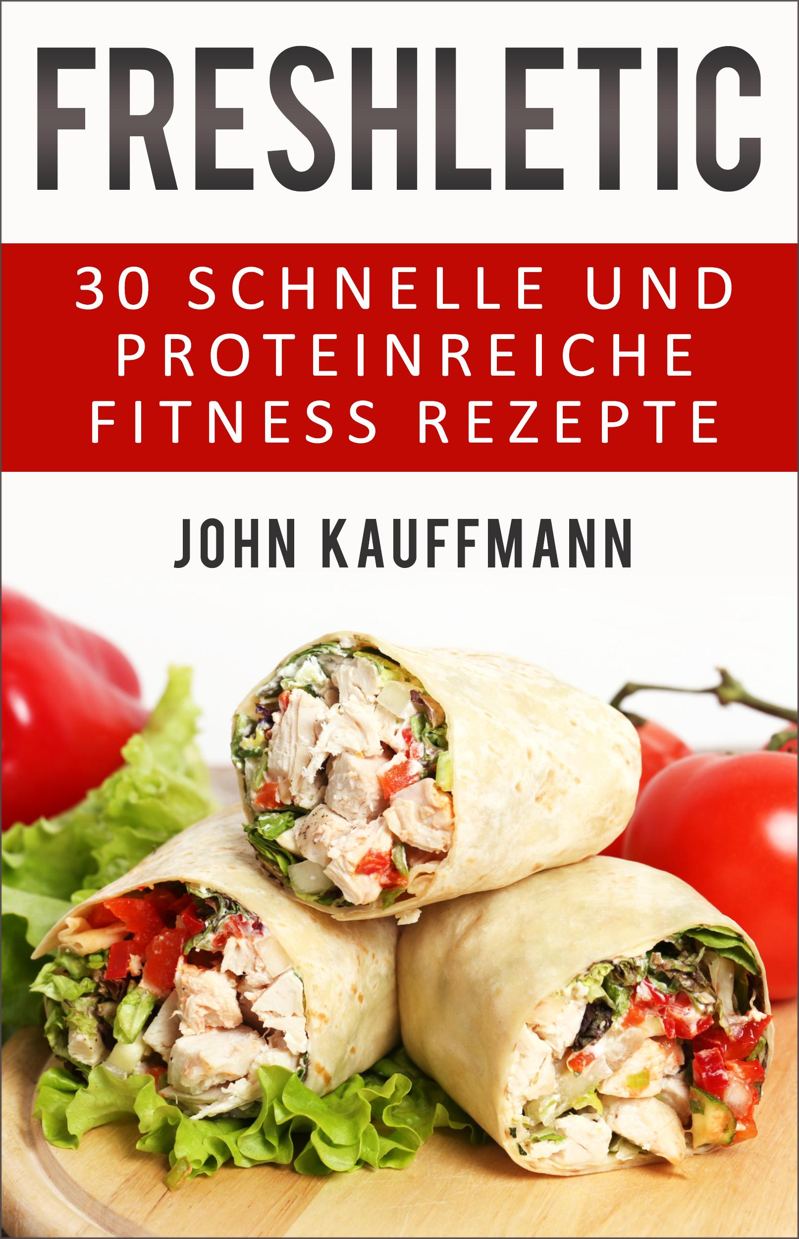 John Kauffmann – FRESHLETIC – 30 schnelle und proteinreiche Fitness-Rezepte!