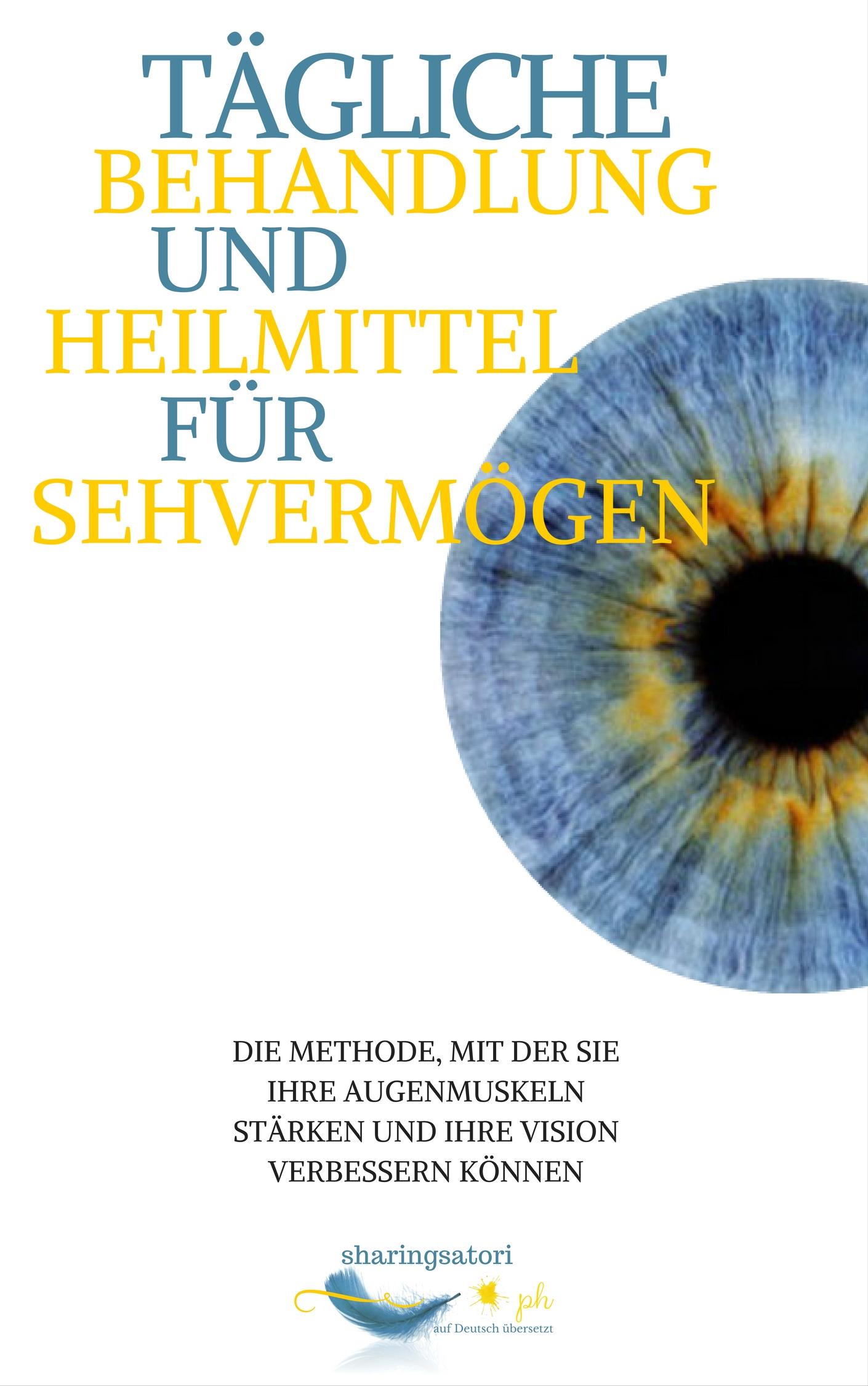 sharingsatori –  Tägliche Behandlung und Heilmittel für Sehvermögen: die Methode, mit der Sie Ihre Augenmuskeln stärken und Ihre Vision verbessern können