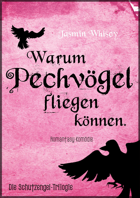 Jasmin Whiscy – Warum Pechvögel fliegen können. Die Schutzengel-Trilogie 1