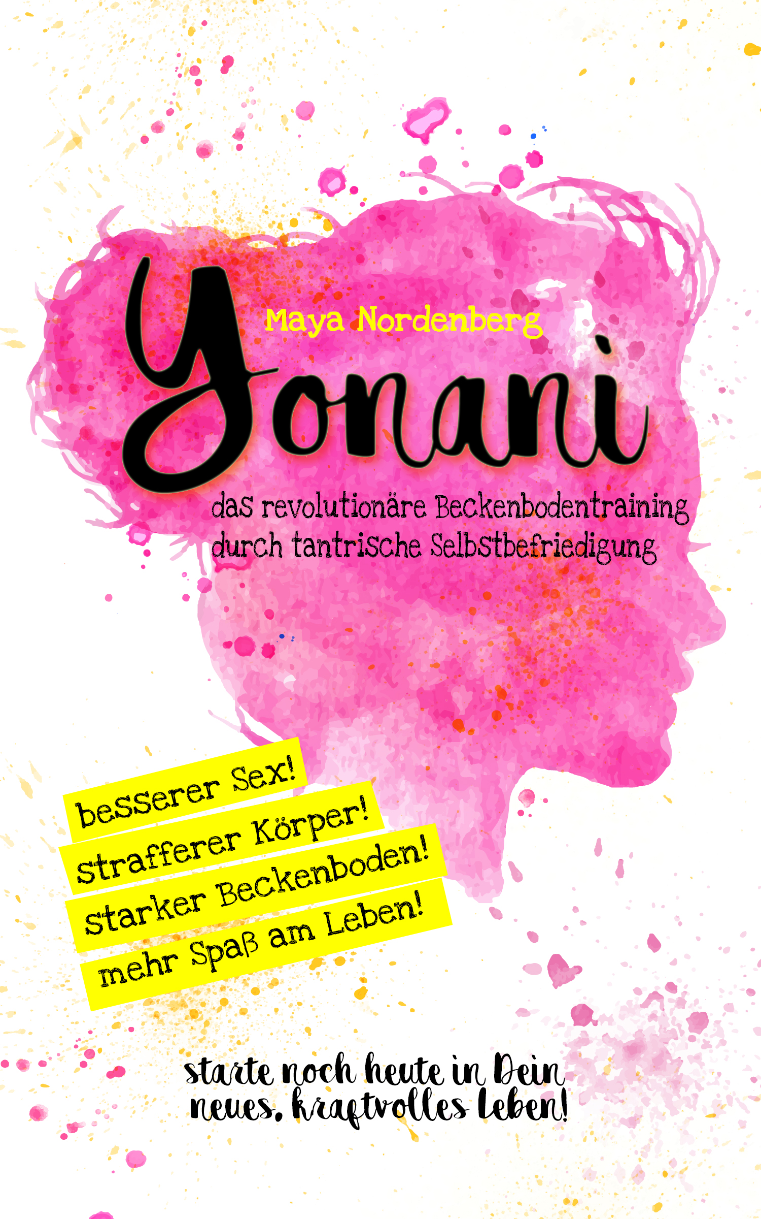 Maya Nordenberg – Yonani: Das revolutionäre Beckenbodentraining durch tantrische Selbstbefriedigung