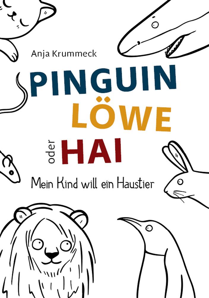 Anja Krummeck – Pinguin Löwe oder Hai? Mein Kind will ein Haustier