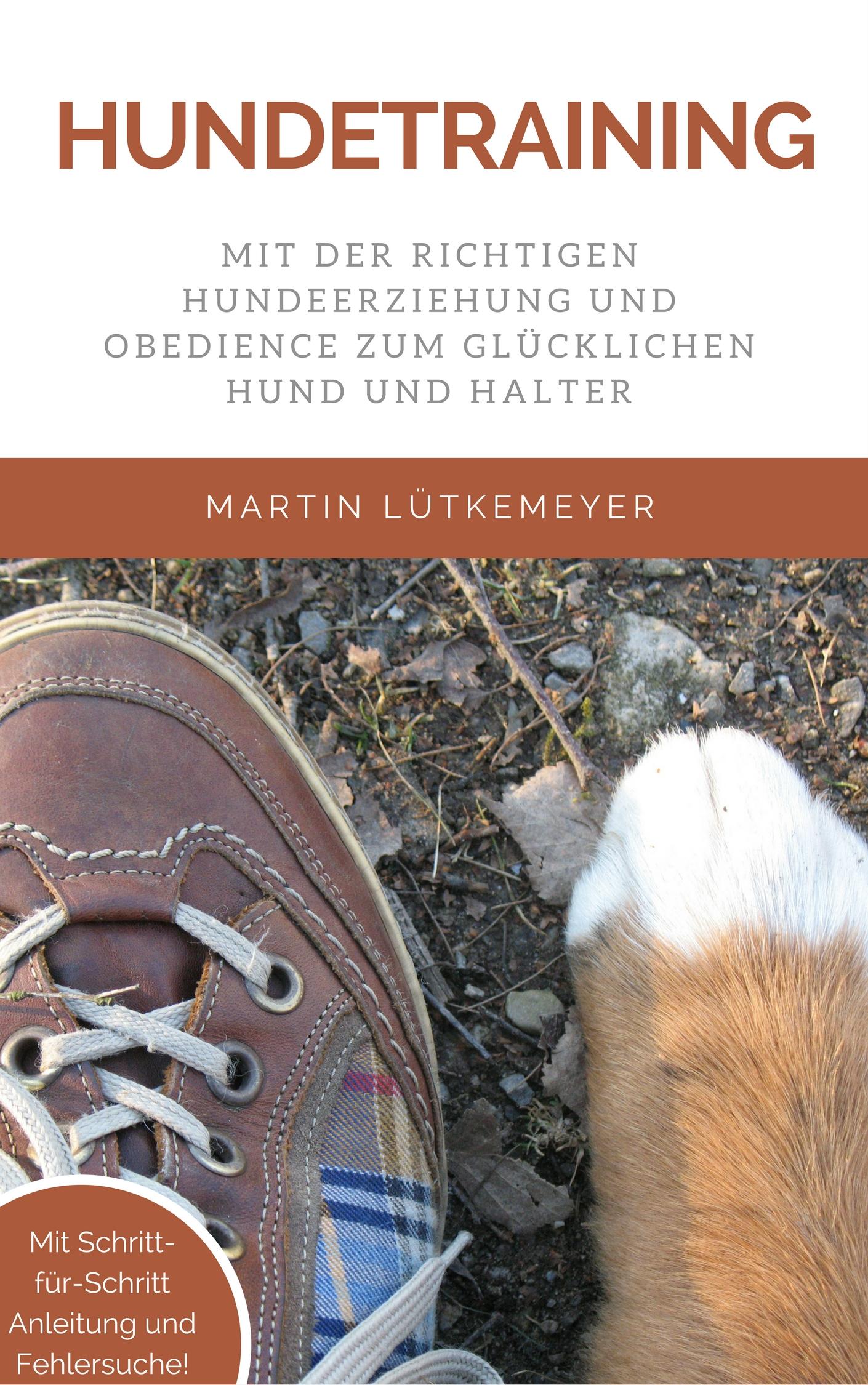 Martin Lütkemeyer – Hundetraining: Mit der richtigen Hundeerziehung und Obedience zum glücklichen Hund und Halter