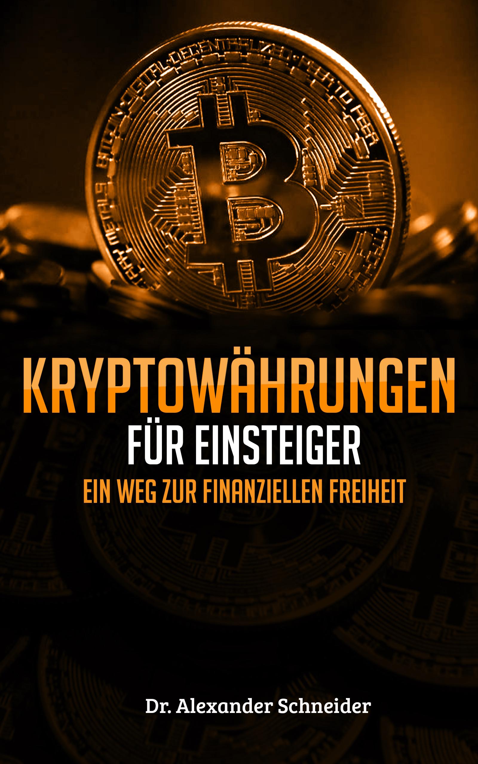 Dr. Alexander Schneider – Kryptowährungen: Einfach erklärt! Ein Weg zur finanziellen Freiheit!