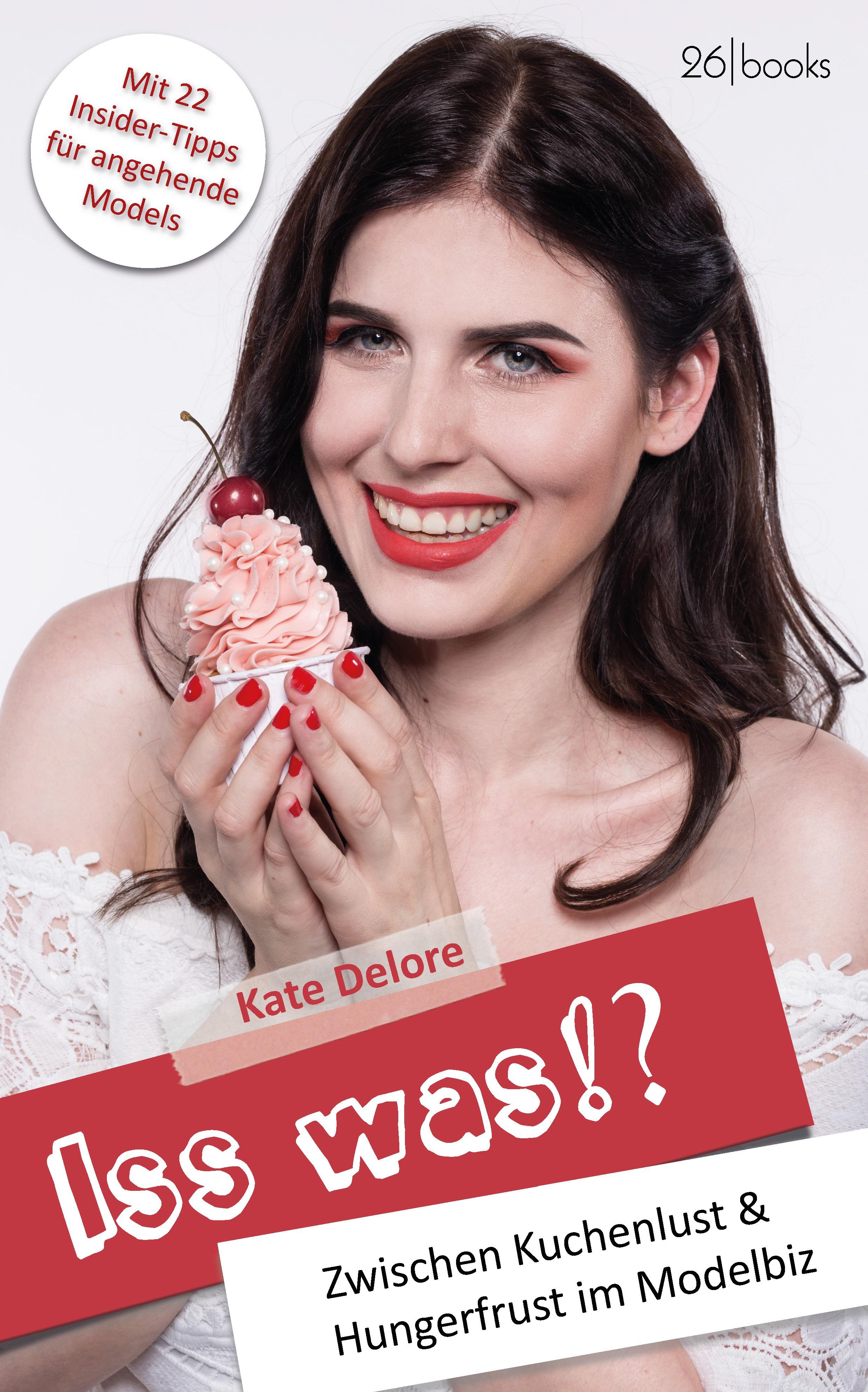 Kate Delore – Iss was!? Zwischen Kuchenlust und Hungerfrust im Modelbiz