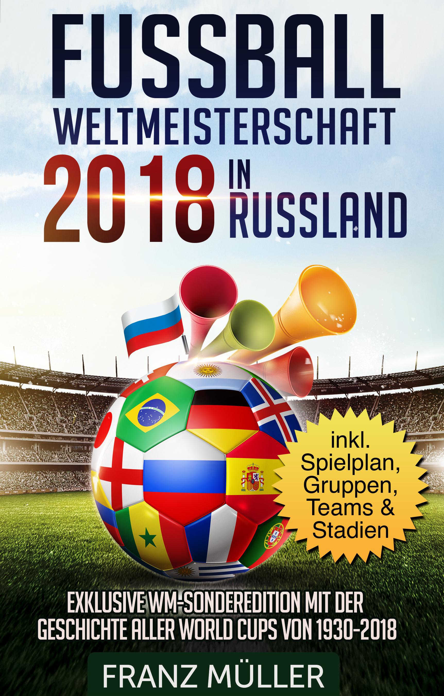 Fussball Weltmeisterschaft 2018 in Russland von Franz Müller