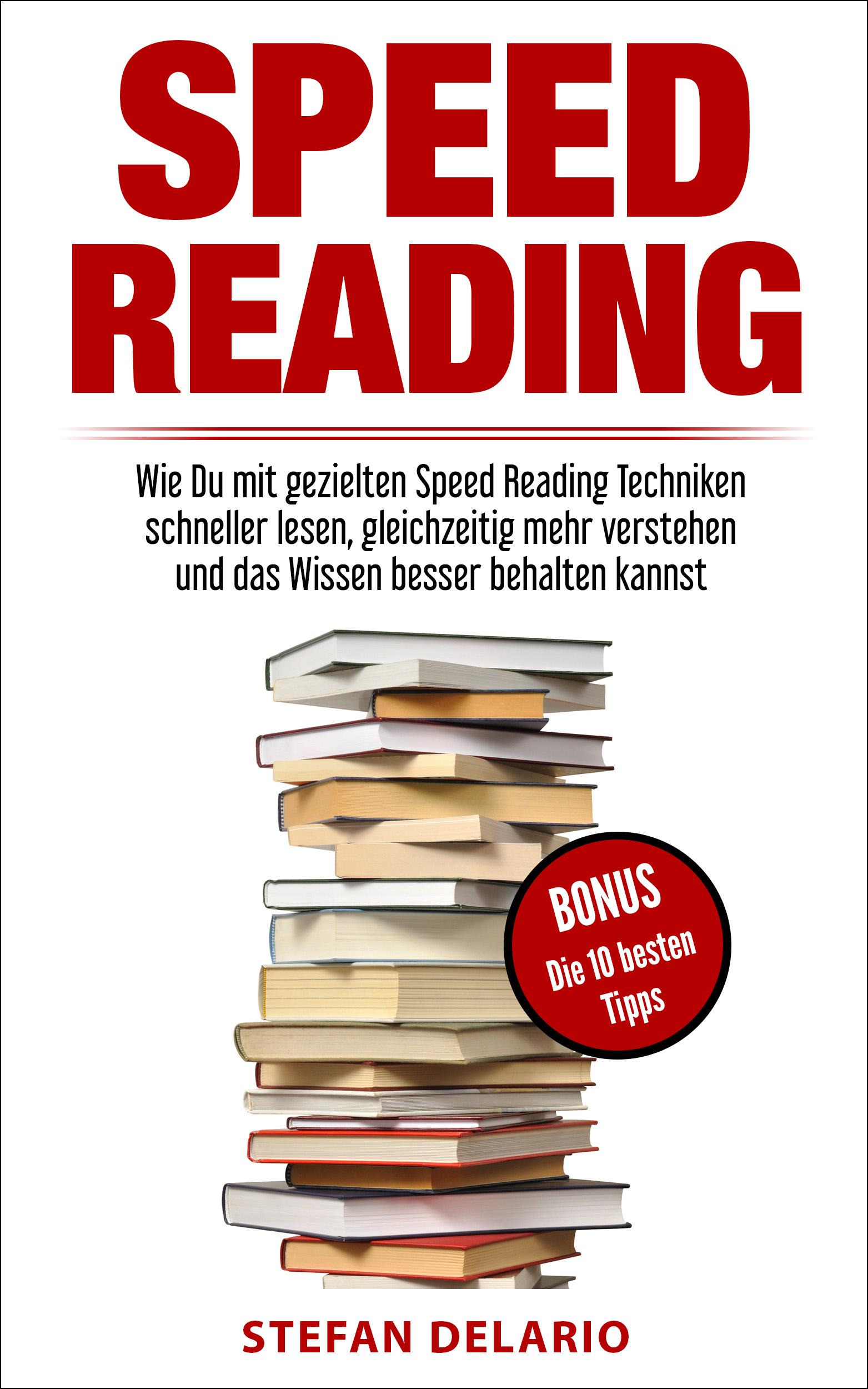 Stefan Delario – Speed Reading: Wie Du mit gezielten Speed Reading Techniken schneller lesen, gleichzeitig mehr verstehen und das Wissen besser behalten kannst