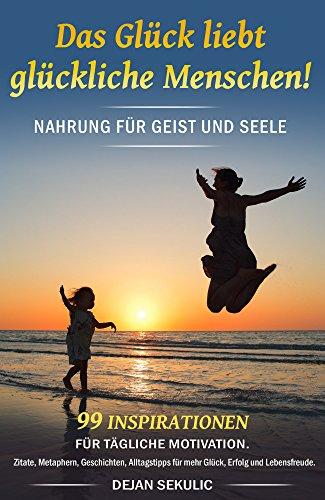 Dejan Sekulic – Das Glück liebt glückliche Menschen! Nahrung für Geist und Seele